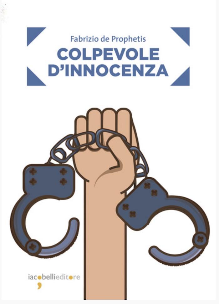 Colpevole d'innocenza, la vicenda di Fabrizio de Prophetis